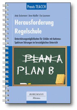 Praxis TEACCH: Herausforderung Regelschule - Tuckermann, Antje; Häußler, Anne; Lausmann, Eva