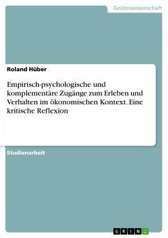 Empirisch-psychologische und komplementäre Zugänge zum Erleben und Verhalten im ökonomischen Kontext. Eine kritische Reflexion