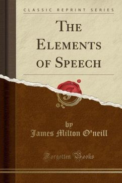 The Elements of Speech (Classic Reprint)