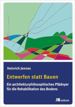 Entwerfen statt Bauen (eBook, PDF) - Jennes, Heinrich
