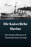 Die Kaiserliche Marine - Die Großen Kreuzer & Panzerkreuzer ab 1890 (eBook, ePUB)