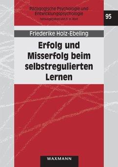 Erfolg und Misserfolg beim selbstregulierten Lernen (eBook, PDF) - Holz-Ebeling, Friederike