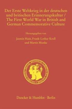 Der Erste Weltkrieg in der deutschen und britischen Erinnerungskultur / The First World War in British and German Commemorative Culture.