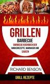 Grillen: Barbecue: Barbecue Kochbuch der Smokerrezepte, Marinaden und Saucen (Grill Rezepte) (eBook, ePUB)