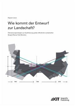 Wie kommt der Entwurf zur Landschaft? Übersetzungsstrategien zur Qualifizierung großer öffentlicher Landschaften - Beispiel Riemer Park München