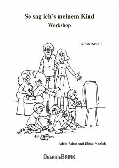 So sag ich's meinem Kind Workshop - Faber, Adele; Mazlish, Elaine