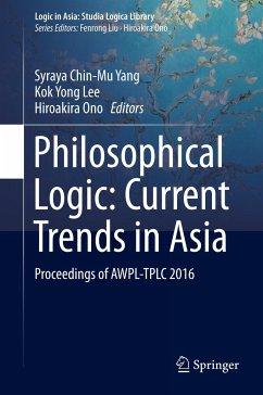 9789811063541 - Herausgegeben von Yang, Syraya Chin-Mu; Lee, Kok Yong; Ono, Hiroakira: Philosophical Logic: Current Trends in Asia - Book