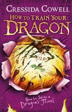 How to Train Your Dragon: How to Seize a Dragon's Jewel (eBook, ePUB) - Cowell, Cressida