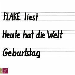 Flake liest - Heute hat die Welt Geburtstag, 7 Audio-CDs - Flake
