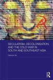 Secularism, Decolonisation, and the Cold War in South and Southeast Asia