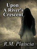 Upon a River's Crescent (Volume 3 : The Hurricane Journals) (eBook, ePUB)