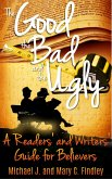 The Good , the Bad , and the Ugly A Readers' and Writers' Guide for Believers (eBook, ePUB)
