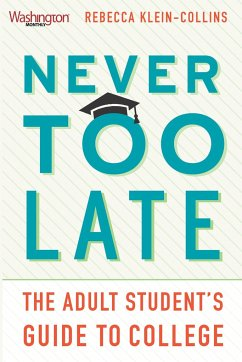 Never Too Late: The Adult Studentas Guide to Co...