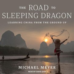 The Road to Sleeping Dragon: Learning China from the Ground Up - Meyer, Michael