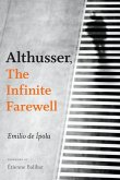 Althusser, the Infinite Farewell