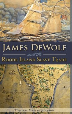 James Dewolf and the Rhode Island Slave Trade - Johnson, Cynthia Mestad