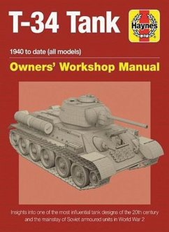 T-34 Tank Owners' Workshop Manual: 1940 to Date (All Models) - Insights Into the Most Influential Tank Designs of the 20th Century and the Mainstay of - Healy, Mark