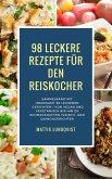 98 leckere Rezepte für den Reiskocher: Sammelband mit insgesamt 98 leckeren Gerichten (eBook, ePUB)