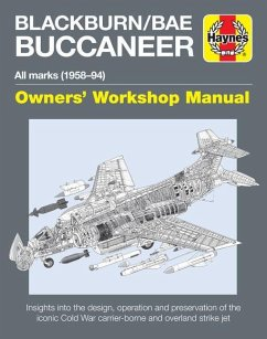 Blackburn/Bae Buccaneer Owners' Workshop Manual: All Marks (1958-94) - Insights Into the Design, Operation and Preservation of the Iconic Cold War Car - Wilson, Keith