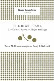 Right Game: Use Game Theory to Shape Strategy