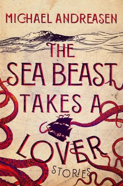 The Sea Beast Takes a Lover: Stories - Andreasen, Michael