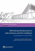Rethinking Infrastructure in Latin America and the Caribbean: Spending Better to Achieve More