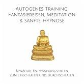 Autogenes Training, Fantasiereisen, Meditation & sanfte Hypnose: Bewährte Entspannungshilfe zum Einschlafen und Durchschlafen (MP3-Download)