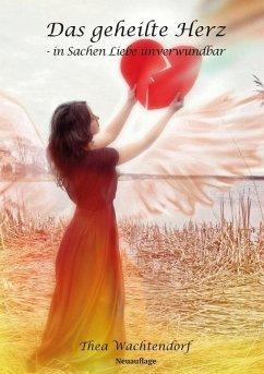 Das geheilte Herz - in Sachen Liebe unverwundbar (eBook, ePUB)
