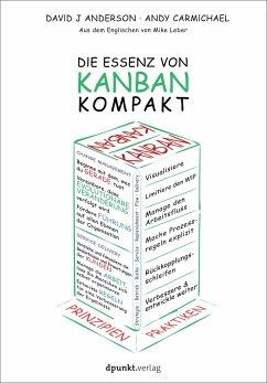 Die Essenz von Kanban - kompakt - Anderson, David J.; Carmichael, Andy