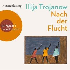 Nach der Flucht (Ungekürzte Autorenlesung) (MP3-Download) - Trojanow, Ilija
