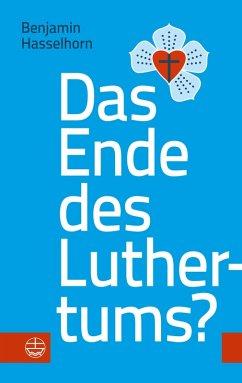 Das Ende des Luthertums? (eBook, ePUB) - Hasselhorn, Benjamin