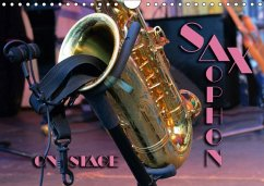 SAXOPHON - on stage (Wandkalender 2018 DIN A4 q...