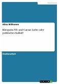 Kleopatra VII. und Caesar. Liebe oder politisches Kalkül? (eBook, PDF)