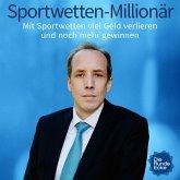 Sportwetten-Millionär: Mit Sportwetten viel Geld verlieren und noch mehr gewinnen (MP3-Download)