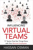 Influencing Virtual Teams: 17 Tactics That Get Things Done with Your Remote Employees (eBook, ePUB)