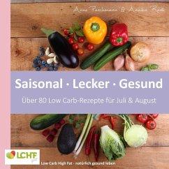 LCHF pur: Saisonal. Lecker. Gesund - über 80 Low Carb-Rezepte für Juli & August (eBook, ePUB)