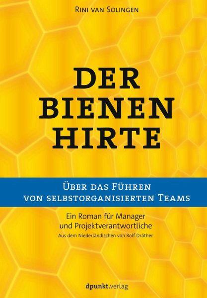 Der Bienenhirte – über das Führen von selbstorganisierten Teams (eBook, ePUB) - van Solingen, Rini
