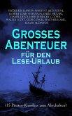 Großes Abenteuer für den Lese-Urlaub (15 Piraten-Klassiker zum Abschalten) (eBook, ePUB)