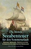 Die besten Seeabenteuer für den Sommerurlaub: Romane, Seesagen, Seeschlachten & Geschichten berühmter Seehelden (Über 120 Titel in einem Band) (eBook, ePUB)