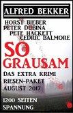So grausam: Das Extra Krimi Riesen-Paket August 2017 - 1200 Seiten Spannung (Alfred Bekker's Krimi Stunde, #5) (eBook, ePUB)