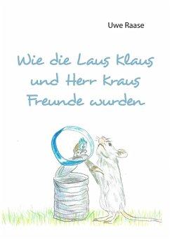Wie die Laus Klaus und Herr Kraus Freunde wurden (eBook, ePUB)