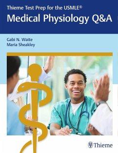 Thieme Test Prep for the USMLE®: Medical Physiology Q&A - Waite, Gabi N.; Sheakley, Maria