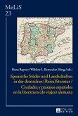 Spanische Städte und Landschaften in der deutschen (Reise)Literatur / Ciudades y paisajes españoles en la literatura (de viajes) alemana