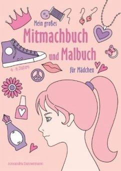 Mein großes Mitmachbuch und Malbuch für Mädchen - Dannenmann, Alexandra