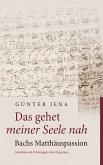Das gehet meiner Seele nah - Bachs Matthäuspassion