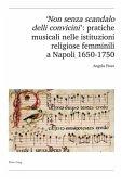 'Non senza scandalo delli convicini': pratiche musicali nelle istituzioni religiose femminili a Napoli 1650-1750