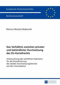 Das Verhältnis zwischen privater und behördlicher Durchsetzung des EU-Kartellrechts - Motyka-Mojkowski, Mariusz