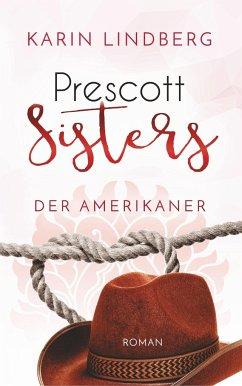 Der Amerikaner / Prescott Sisters Bd.4 - Lindberg, Karin