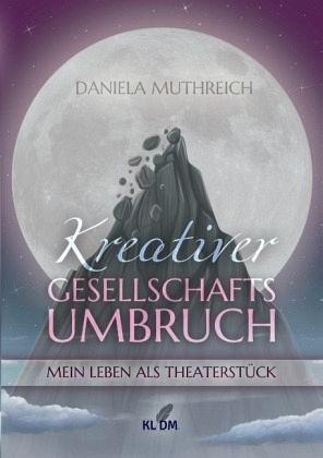 Kreativer Gesellschaftsumbruch - Muthreich, Daniela