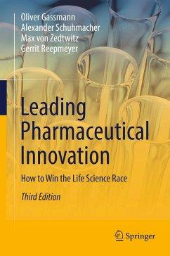 Leading Pharmaceutical Innovation - Gassmann, Oliver; Schuhmacher, Alexander; Zedtwitz, Max von; Reepmeyer, Gerrit